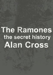 The Ramones - the secret history ebook by Alan Cross