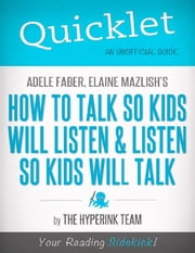 Quicklet On Adele Faber and Elaine Mazlish's How to Talk So Kids Will Listen and Listen So Kids Will Talk ebook by The Hyperink Team