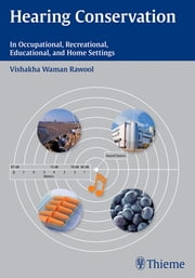 Hearing Conservation - In Occupational, Recreational, Educational, and Home Settings ebook by Vishakha Rawool