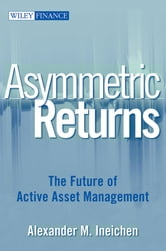 Asymmetric Returns - The Future of Active Asset Management ebook by Alexander M. Ineichen