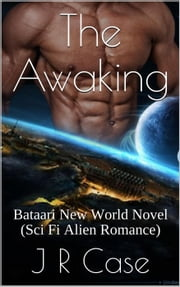 The Awaking - Bataari New World Series, #1 ebook by Jessie Rose Case