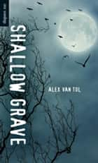 Shallow Grave ebook by Alex Van Tol
