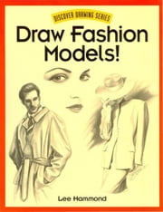 Draw Fashion Models! ebook by Lee Hammond