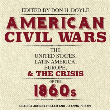 American Civil Wars - The United States, Latin America, Europe, and the Crisis of the 1860s audiobook by