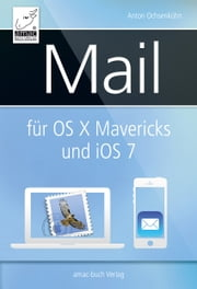 Mail für OS X Mavericks (Mac) und iOS 7 (iPhone/iPad) ebook by Anton Ochsenkühn,Michael Krimmer