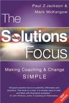 The Solutions Focus - Making Coaching and Change SIMPLE ebook by Mark McKergow, Paul Z. Jackson