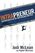 INTRAPRENEUR - Discover How to Be the Irreplaceable Employee eBook by Jodi McLean, Daniel Priestley