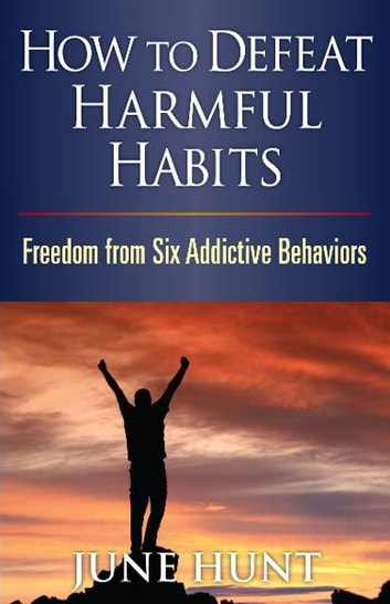 How to Defeat Harmful Habits ebook by June Hunt