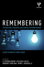 Remembering - Attributions, Processes, and Control in Human Memory ebook by D. Stephen Lindsay,Colleen M. Kelley,Andrew P. Yonelinas,Henry L. Roediger, III