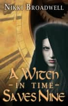 A Witch in Time Saves Nine - Witch series book 1, #1 ebook by nikki broadwell