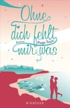 Ohne dich fehlt mir was - Roman eBook by Paige Toon, Andrea Fischer