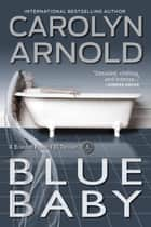 Blue Baby - Brandon Fisher FBI Series, #4 ebook by Carolyn Arnold