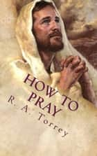HOW TO PRAY - The Importance of Prayer ebook by