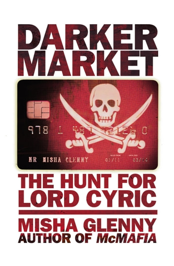 DarkerMarket - The Hunt for Lord Cyric ebook by Misha Glenny