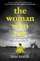 The Woman Who Ran: A gripping psychological thriller that builds to an explosive finish ebook by Sam Baker