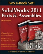 SolidWorks 2011 Parts and Assemblies Bible, Two-Volume Set ebook by Matt Lombard