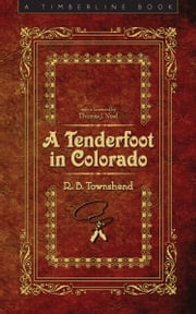 A Tenderfoot in Colorado ebook by Richard Baxter Townshend,Thomas J. Noel