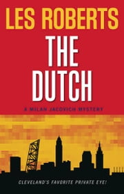 The Dutch: A Milan Jacovich Mystery (#12) ebook by Les Roberts