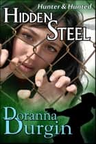 Hidden Steel - Hunter & Hunted, #1 ebook by Doranna Durgin