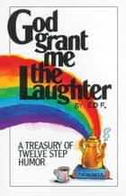 God Grant Me The Laughter ebook by Ed F.