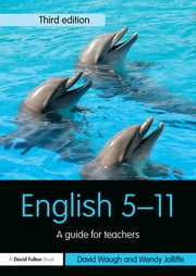 English 5-11 - A guide for teachers ebook by David Waugh,Wendy Jolliffe