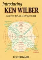 Introducing Ken Wilber ebook by Lew Howard