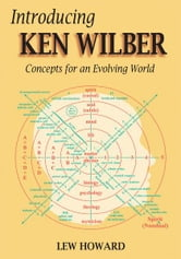 Introducing Ken Wilber - Concepts for an Evolving World ebook by Lew Howard