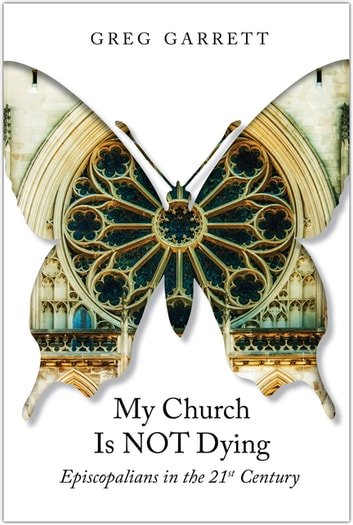 My Church Is Not Dying - Episcopalian in the 21st Century ebook by Greg Garrett