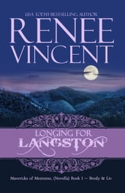 Longing For Langston (Mavericks of Meeteetse, Book 1: Brody & Liv) - Mavericks of Meeteetse, #1 ebook by Renee Vincent