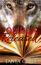 Omega Released ebook by Tanya Chris