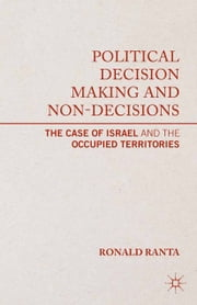 Political Decision Making and Non-Decisions - The Case of Israel and the Occupied Territories ebook by R. Ranta