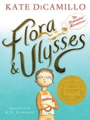 Flora & Ulysses - The Illuminated Adventures ebook by Kate DiCamillo, K.G. Campbell