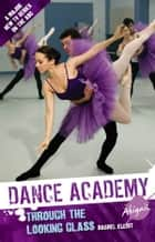 Dance Academy - Abigail: Through the Looking Glass ebook by Rachel Elliot