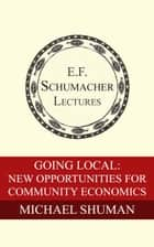 Going Local: New Opportunities for Community Economies ebook by Michael Shuman, Hildegarde Hannum