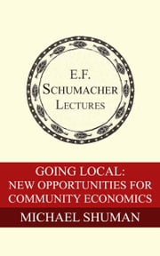 Going Local: New Opportunities for Community Economies ebook by Michael Shuman,Hildegarde Hannum