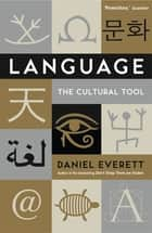 Language - The Cultural Tool ebook by Daniel Everett