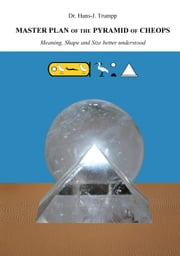 Master Plan of the Pyramid of Cheops - Meaning, shape and size better understood ebook by Hans-Joachim Trumpp