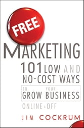 Free Marketing - 101 Low and No-Cost Ways to Grow Your Business, Online and Off ebook by Jim Cockrum