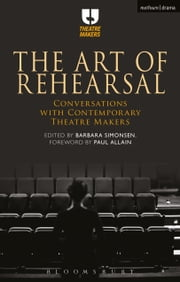 The Art of Rehearsal - Conversations with Contemporary Theatre Makers ebook by Barbara Simonsen