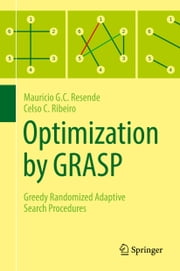Optimization by GRASP - Greedy Randomized Adaptive Search Procedures ebook by Mauricio G.C. Resende,Celso C. Ribeiro