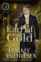 Earl of Gold - Lords of Scandal, #7 ebook by Tammy Andresen