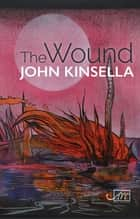 The Wound ebook by John Kinsella