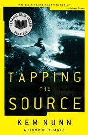 Tapping the Source - A Novel ebook by Kem Nunn