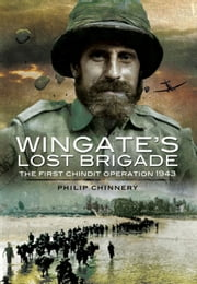 Wingate's Lost Brigade - The First Chindit Operations 1943 ebook by Philip  Chinnery