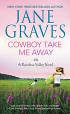 Cowboy Take Me Away ebook by Jane Graves
