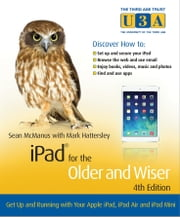 iPad for the Older and Wiser - Get Up and Running with Your Apple iPad, iPad Air and iPad Mini ebook by Mark Hattersley,Sean  McManus
