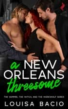 A New Orleans Threesome ebook by Louisa Bacio