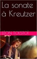 La sonate à Kreutzer ebook by Léon Tolstoï