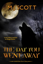 The Day You Went Away - A Wild Side Short Stoy ebook by M.J. Scott