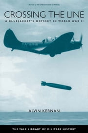 Crossing the Line: A Bluejacket's Odyssey in World War II ebook by Alvin B. Kernan